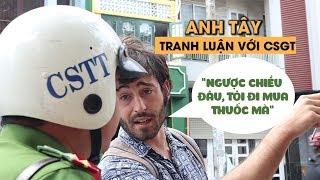Anh Tây bập bẹ tiếng Việt cãi nhau với CSGT vì đi xe ngược chiều mua thuốc lá
