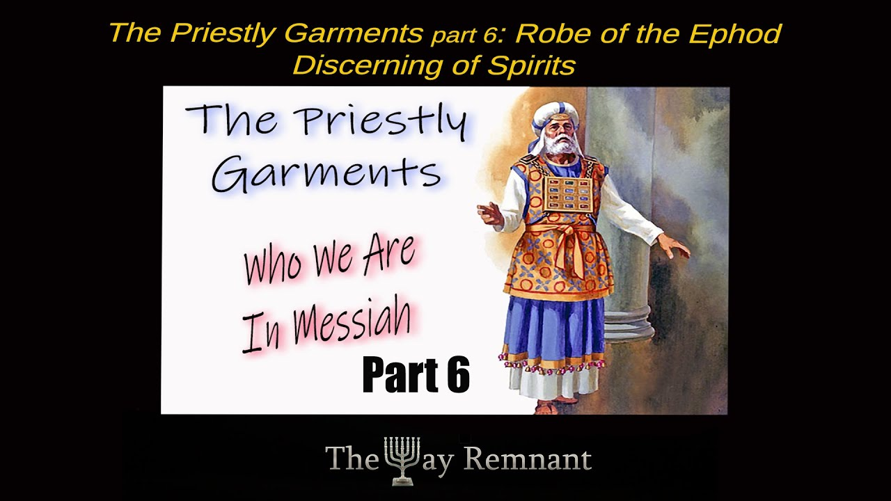 The Priestly Garments pt 6: The Robe of the Ephod: Discerning of Spirits