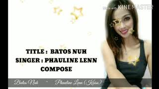 BATOS NUH (LYRIC) - PHAULINE LENN