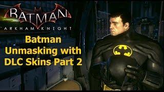 Batman Arkham Knight: Batman Unmasking with DLC Skins Part 2