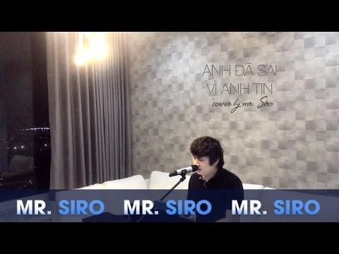 Anh Đã Sai Vì Anh Tin - Cover by Mr. Siro