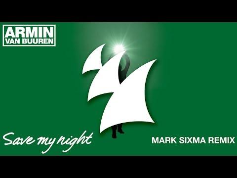 Armin Van Buuren - Save My Night (Mark Sixma Remix)