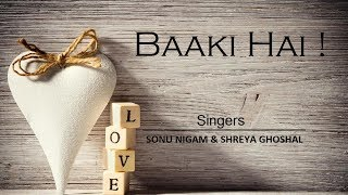 Baaki Hai | Sonu Nigam | Shreya Ghoshal | T-Series | Love Song | Lyrical Song | LyricRaja