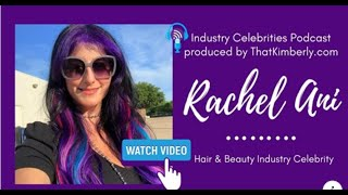 Industry Celebrities  Rachel Ani Gives Hair & Beauty Industry Advice