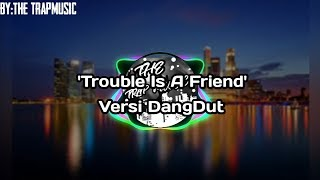 Download 'Trouble Is A Freinds' -Versi DangDut | The trapmusic