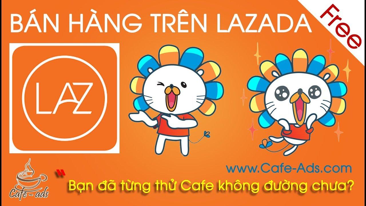 Hướng Dẫn Đăng Ký Tài Khoản Seller Lazada   Bán Ngàn Đơn Hàng Trên Lazada   Cafe Ads