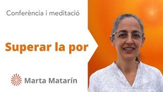 Superar la por. Conferència de Marta Matarín. Brahma Kumaris. En Català