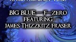 Big Blue (F-Zero) feat. ThizzKitz - Race Against Time EP