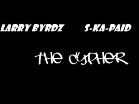 The Cypher ||   Larry Byrdz x S Ka Paid