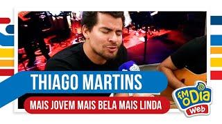 FM O Dia - Thiago Martins - Mais Jovem Mais Bela Mais Linda