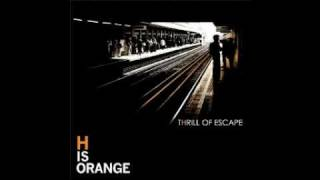 Repeat youtube video H IS ORANGE - Thrill of Escape