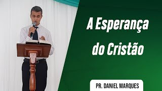 CULTO 17/05 | PR. DANIEL MARQUES | A ESPERANÇA DO CRISTÃO