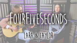 FOURFIVESECONDS - Rihanna, Kanye West & Paul McCartney (Cover) || Lara and Taylor