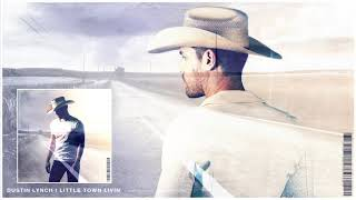 Dustin Lynch - Little Town Livin' (Official Audio)