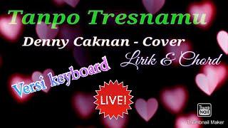 Download Tanpo Tresnamu - Deny Caknan . Lirik & chord ,versi pop dangdut  koplo.