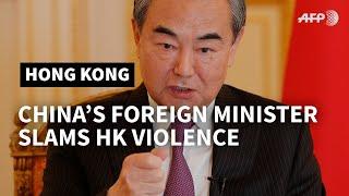 China foreign minister slams violence in Hong Kong   AFP