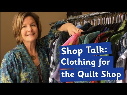 Shop Talk: Clothing for the Quilt Shop
