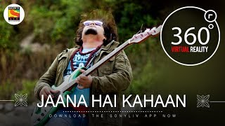 Jaana Hai Kahaan | Team Malhaar | 4K 360˚ Music videos | SonyLIV Music