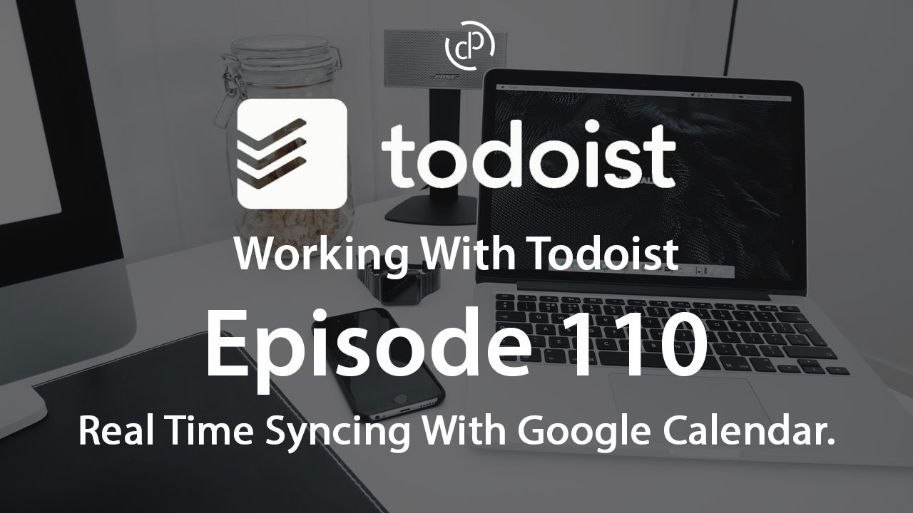 Working With Todoist   Ep 110   Real Time Sync With Google Calendar