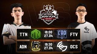 TTN vs FTV   ADN vs OCS - Vòng 14 Ngày 1 - Đấu Trường Danh Vọng Mùa Xuân 2019