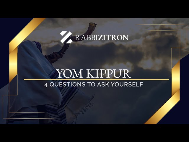 Yom Kippur: 4 Questions to Ask Yourself