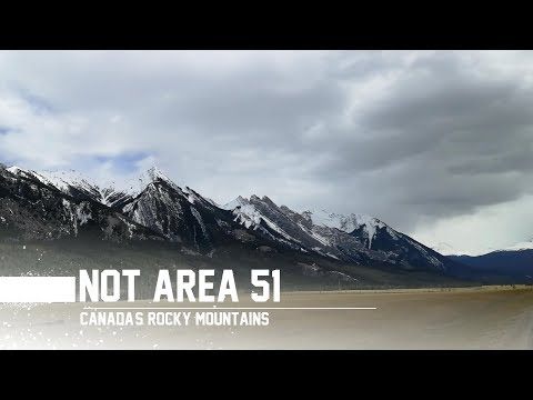 NOT AREA 51: Canada's Rocky Mountains