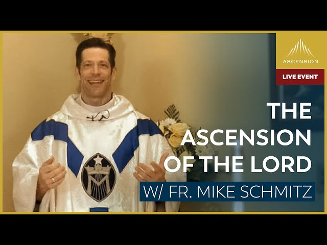 The Ascension of the Lord – LIVE Mass with Fr. Mike Schmitz