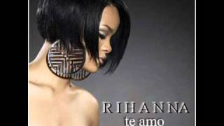 Rihanna - Te Amo (+download)