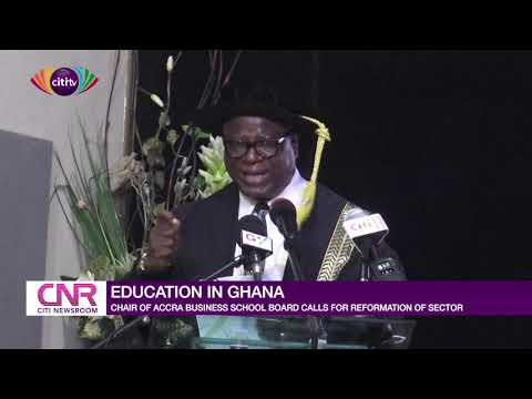 Board Chair of Accra Business School calls for reformation of education sector | Citi Newsroom