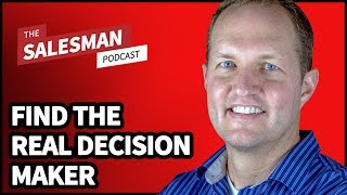 How To Find The REAL Decision Maker... With Garin Hess / Salesman Podcast