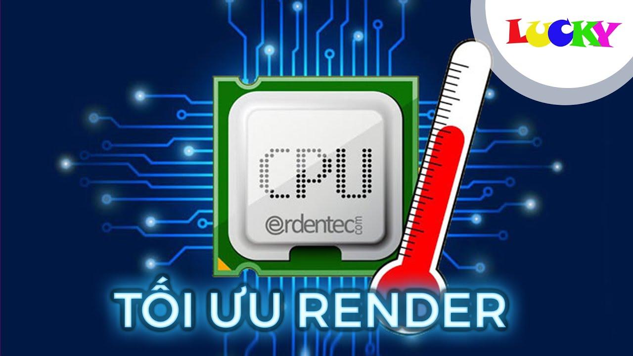 Cách tối ưu thiết bị để render nhanh,hiệu quả và không gặp lỗi cho các phần mềm edit video | LUCKY
