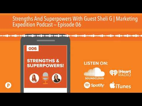 Strengths And Superpowers With Guest Sheli G | Marketing Expedition Podcast — Episode 06