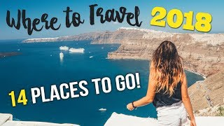 WHERE to TRAVEL in 2018 14 PLACES TO GO
