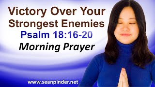 VICTORY OVER YOUR STRONGEST ENEMIES - PSALMS 18 - MORNING PRAYER