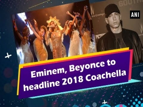Eminem, Beyonce to headline 2018 Coachella - Hollywood News