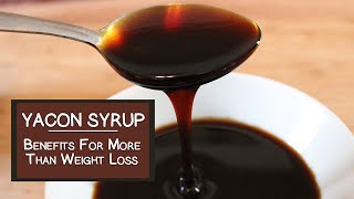 How Yacon Syrup Benefits More Than Weight Loss