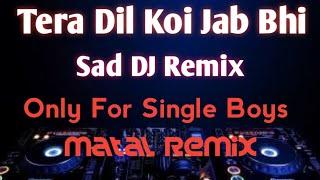 Tera Dil Koi Jab Bhi. SAD DJ REMIX . TikTok Remix. DJ Jagabandhu