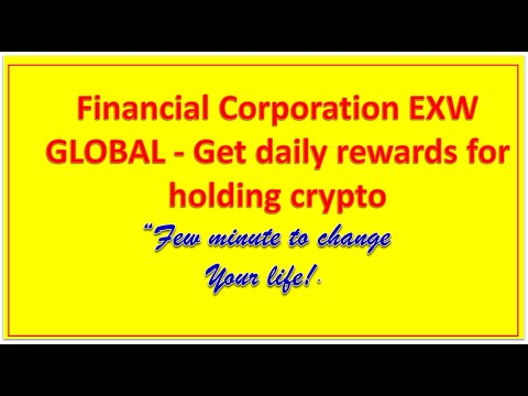Financial Corporation EXW GLOBAL - Get daily rewards for holding crypto