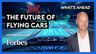 The Future Of Flying Cars: A Conversation With Sebastian Thrun - Steve Forbes | Forbes