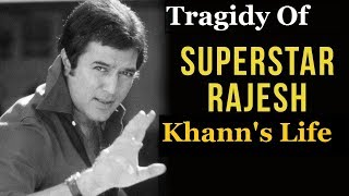 Rajesh Khanna : Tragic Life of Bollywood