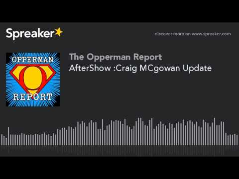 AfterShow :Craig MCgowan Update on Dave McGowan's Health
