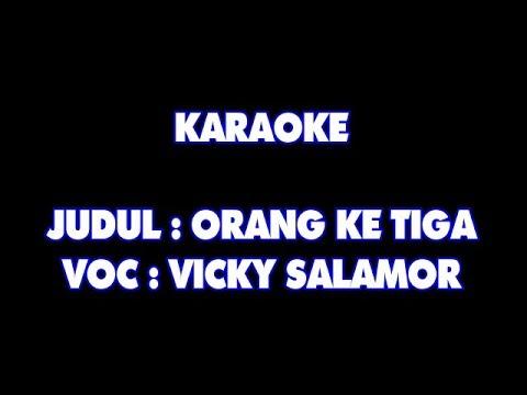 KARAOKE - ORANG KE TIGA - VICKY SALAMOR