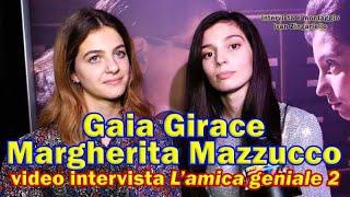 L'amica geniale 2, intervista Margherita Mazzucco e Gaia Girace: tornate più consapevoli e cresciute