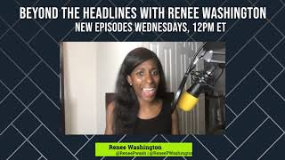 Beyond the Headlines with Renee Washington, Ep. 43- Positive Vibes Only: Renee Washington