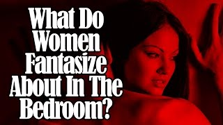 What Do Women Fantasize About In The Bedroom