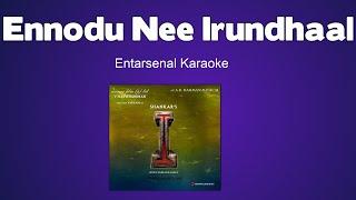 Ennodu Nee Irundhaal - Karaoke (I)