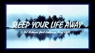 K-tana feat Johnny Ray Gill - Sleep Your Life Away