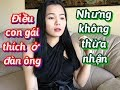 Những điều CON GÁI thích ở ĐÀN ÔNG nhưng KHÔNG nói | Kim Minh
