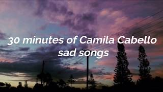 30 minutes of Camila Cabello sad songs