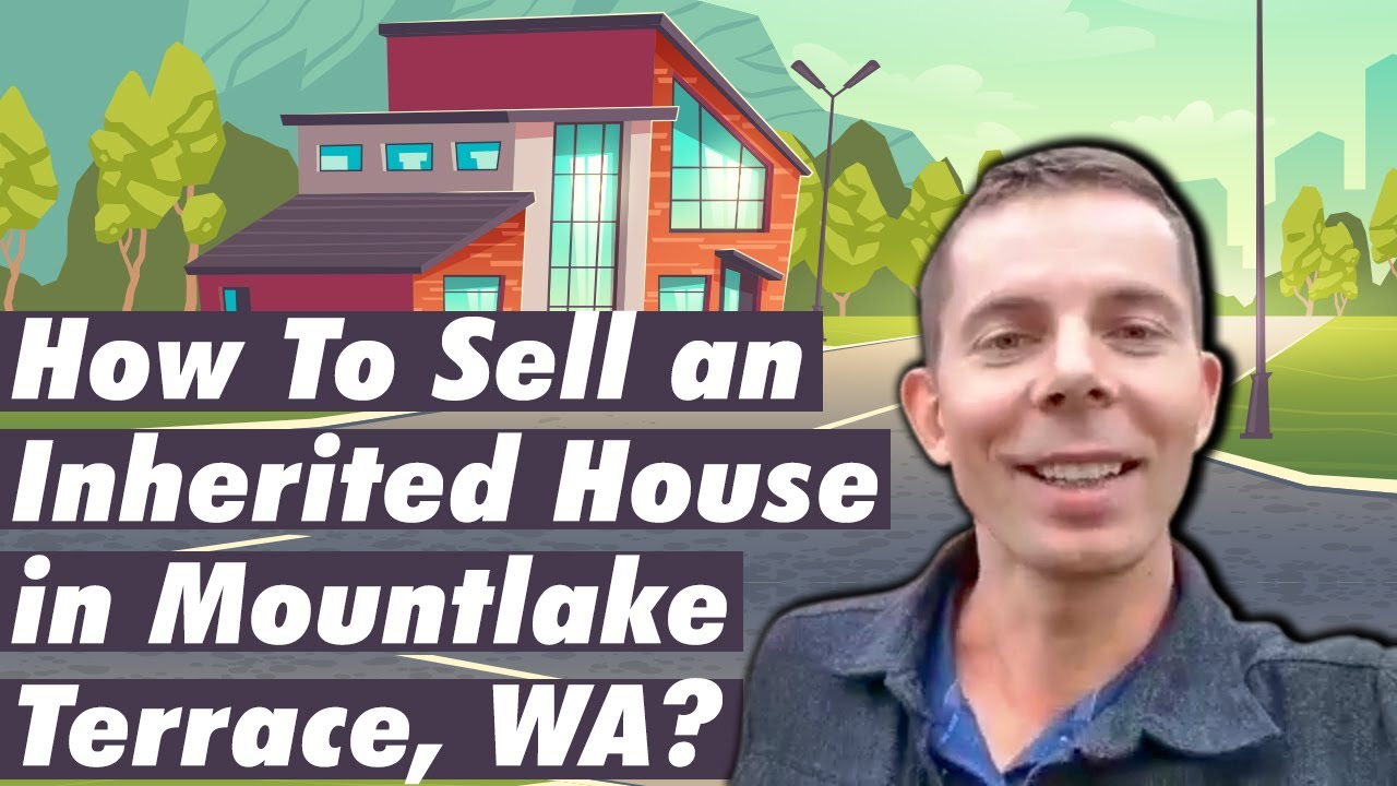 How To Sell an Inherited House in Mountlake Terrace, WA?